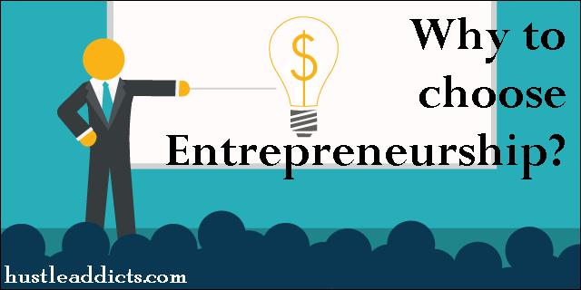 Why to choose Entrepreneurship?