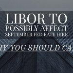 LIBOR Surge May Rule Out September Fed Rate Hike – Weekly Update for August 29, 2016