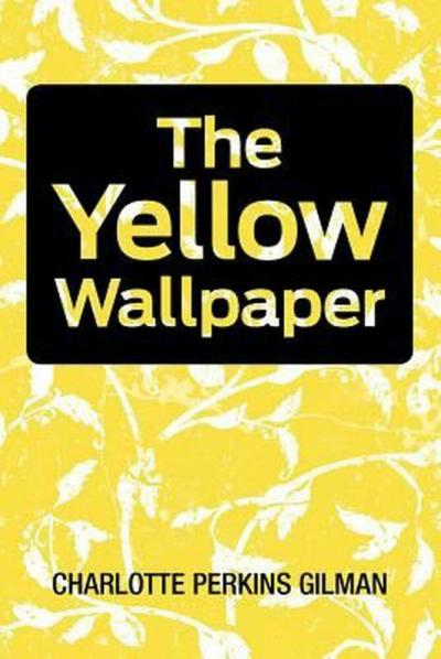 NEW The Yellow Wallpaper by Charlotte Perkins Gilman ...
