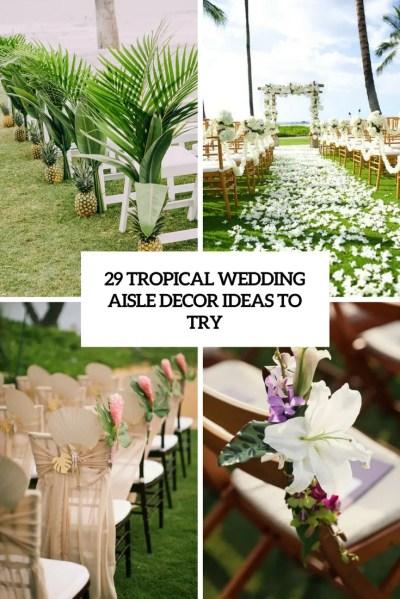 29 Tropical Wedding Aisle Décor Ideas To Try - Weddingomania