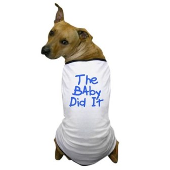 Dog T-shirts: The Baby Did It
