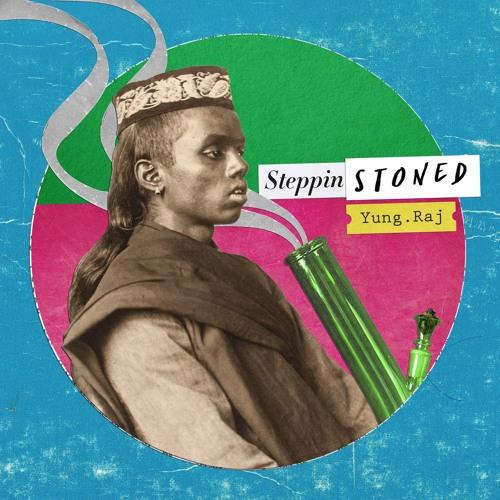 Yung.Raj Steppin Stoned