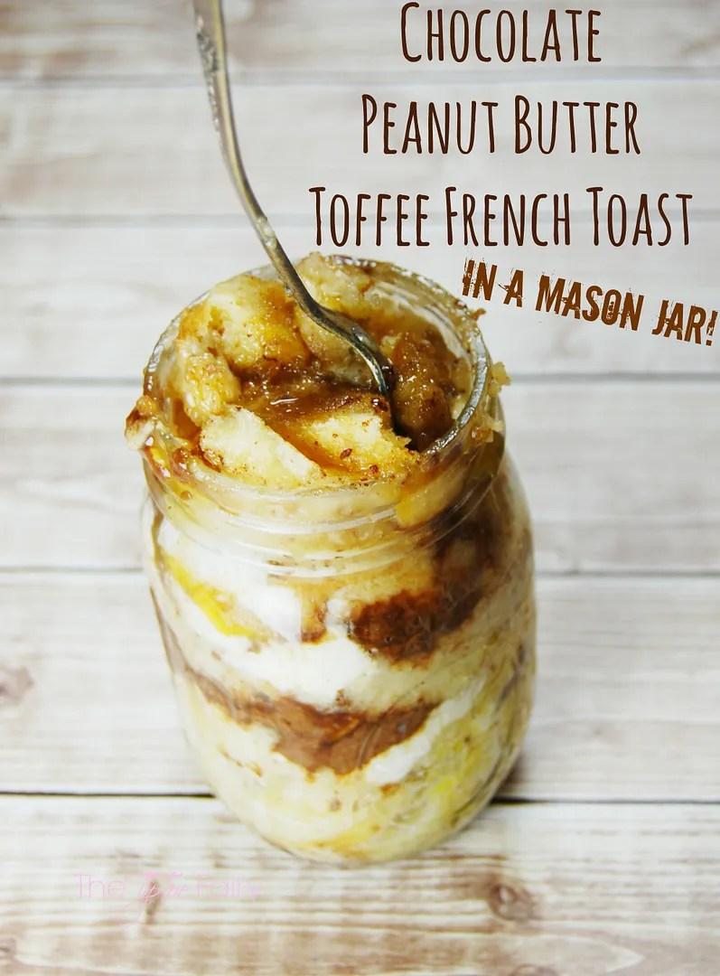 Chocolate Peanut Butter Toffee French Toast - Made in a Mason Jar | The TipToe Fairy #masonjarrecipes #frenchtoastrecipes #microwaverecipes #chocolatepeanutbutter #breakfastrecipe
