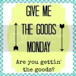 Give Me the Goods Monday