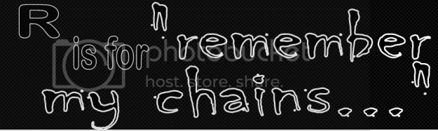A to Z Challenge 2013 R is for Remember my Chains