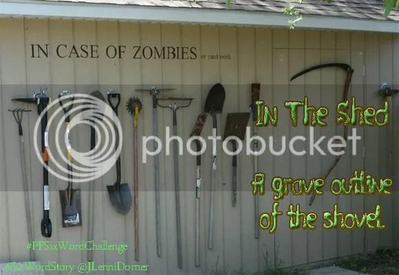 In The Shed #PFSixWordChallenge zombie humor #SixWordStory @JLenniDorner