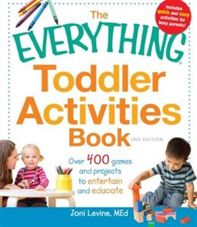 The Everything Toddler Activities Book: Over 400 games and projects to entertain and educate, 2 edition