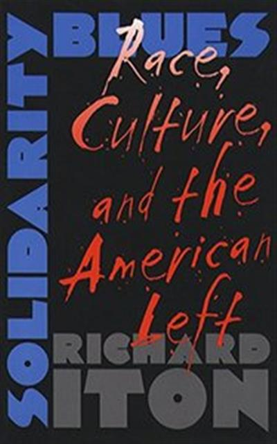 Solidarity Blues: Race, Culture and the American Left