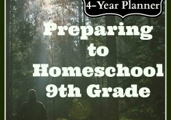 Series: Preparing to Homeschool Ninth Grade (Post #3) Using a 4-Year Planner for High School