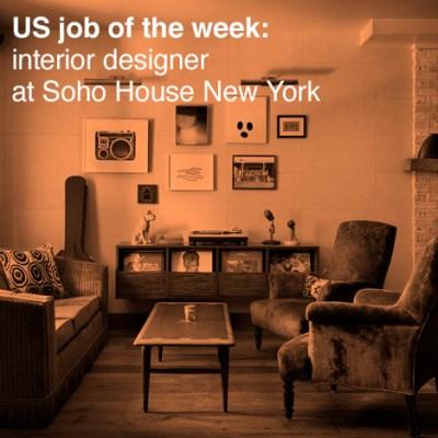 US job of the week: interior designer at Soho House New ...