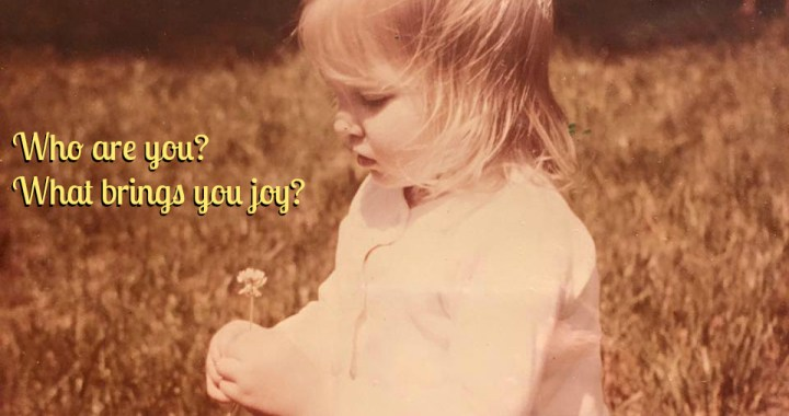 Who Are You and What Brings You Joy?