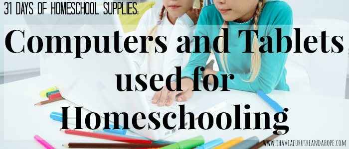 Computers and Tablets: 31 Days of Homeschool Supplies