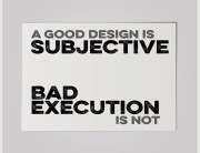 A good design is subjective, bad execution is not.