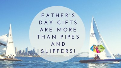 Father's Day Gifts Are More Than Pipes And Slippers!