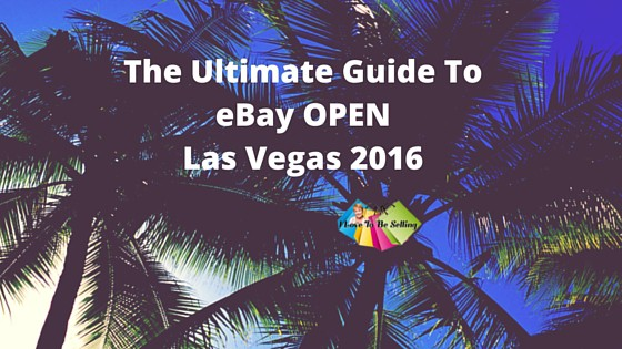 The Ultimate Guide To eBay OPEN Las Vegas 2016
