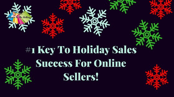 The Number One Key To Holiday Sales Success For Online Sellers!