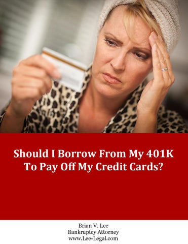 Should I Borrow from My 401K to Pay Off My Credit Cards? by Lee Legal - issuu