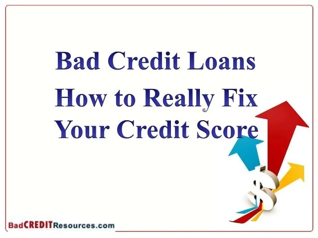 Bad Credit Loans – How to Really Fix Your Credit Score