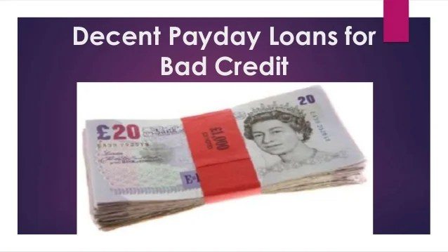 Decent payday loans for bad credit