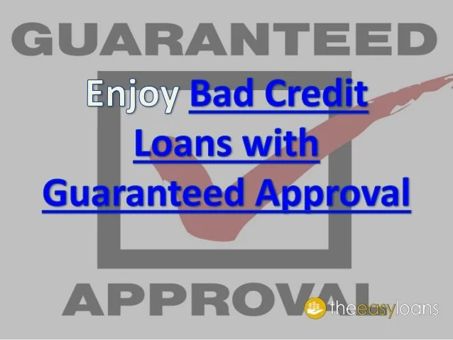 Enjoy bad credit loans with guaranteed approval