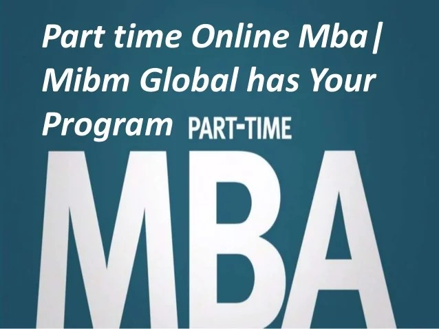 Part time online mba mibm global has your program mibm global