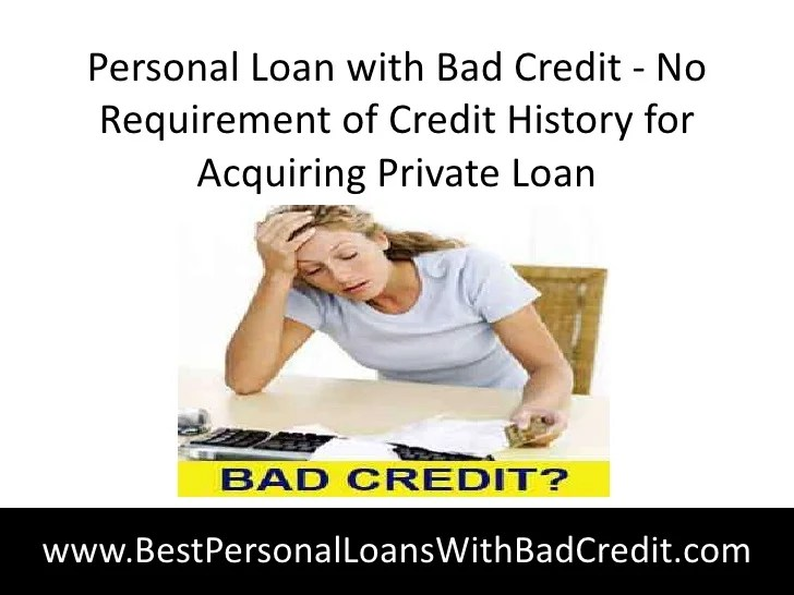 Personal loan with bad credit no requirement of credit history for