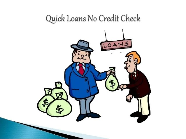 Quick Loans No Credit Check Are Instant Cash Help for Everyone People!