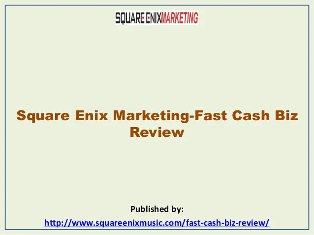 Square enix marketing fast cash biz review