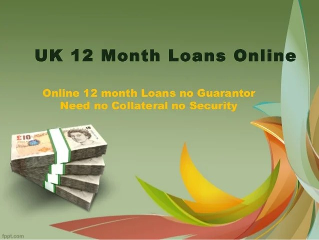 UK 12 Month Loans Online Need no Collateral no Security