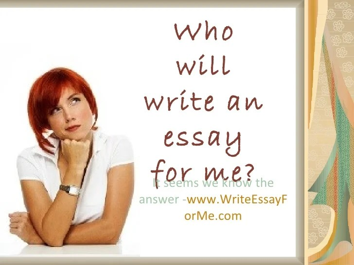 who can write essay for me essay about your writing process essay writing on dog