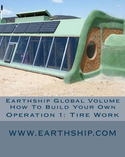Earthship Global Volume How to Build Your Own Operation 1: Tire Work: Earthship Global Volume How to Build Your Own (Volume 1)
