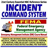 21st Century Essential NBC Reference Series: Incident Command System (ICS), Federal Emergency Management Agency (FEMA) Independent Study Course Manual ... Destruction WMD, First Responder Ringbound)
