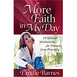 More Faith in My Day: 10-Minute Meditations for Women from Proverbs