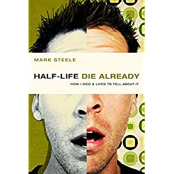 Half-Life /Die Already: How I Died and Lived to Tell About It