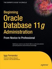 Beginning Oracle Database 11g Administration: From Novice to Professional