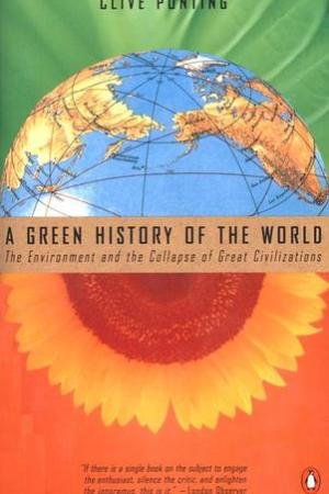 A Green History of the World: The Environment & the Collapse of Great Civilizations pdf books