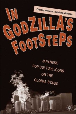 In Godzilla s Footsteps Japanese Pop Culture Icons on the Global Stage