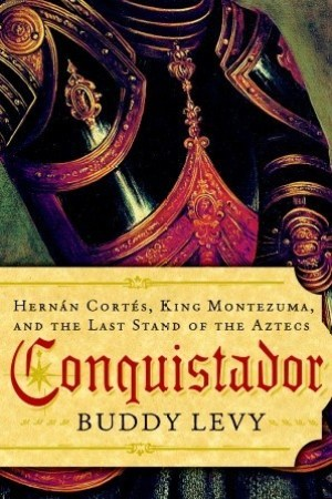 Conquistador: Hernn Corts, King Montezuma, and the Last Stand of the Aztecs