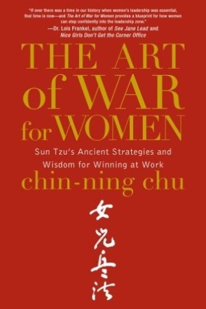 The Art of War for Women Sun Tzu s Ancient Strategies and Wisdom for Winning at Work
