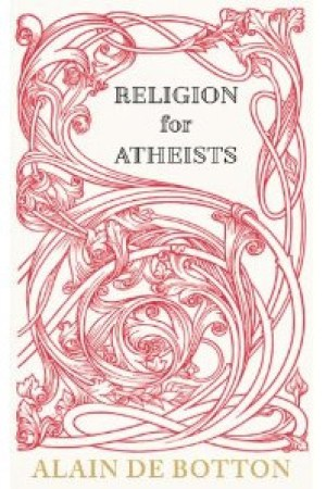 Religion for Atheists A Non Believer s Guide to the Uses of Religion