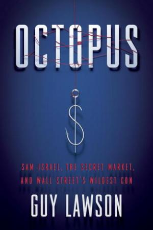 Octopus: Sam Israel, the Secret Market, and Wall Street's Wildest Con