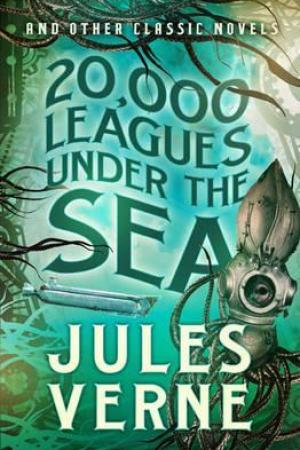 Leagues Under the Sea and other Classic Novels