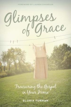 Glimpses of Grace: Treasuring the Gospel in Your Home