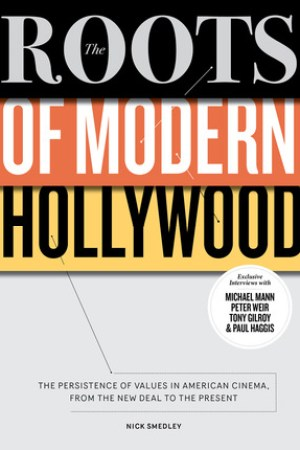 The Roots of Modern Hollywood The Persistence of Values in American Cinema from the New Deal to the Present