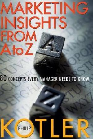 Marketing Insights from A to Z Concepts Every Manager Needs to Know