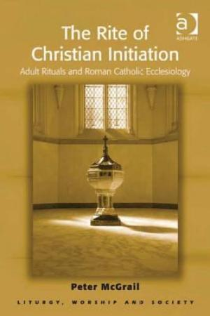 The Rite of Christian Initiation Adult Rituals and Roman Catholic Ecclesiology