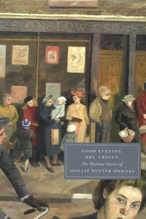 Good Evening, Mrs Craven: The Wartime Stories of Mollie Panter-Downes