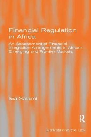Financial Regulation in Africa: An Assessment of Financial Integration Arrangements in African Emerging and Frontier Markets pdf books