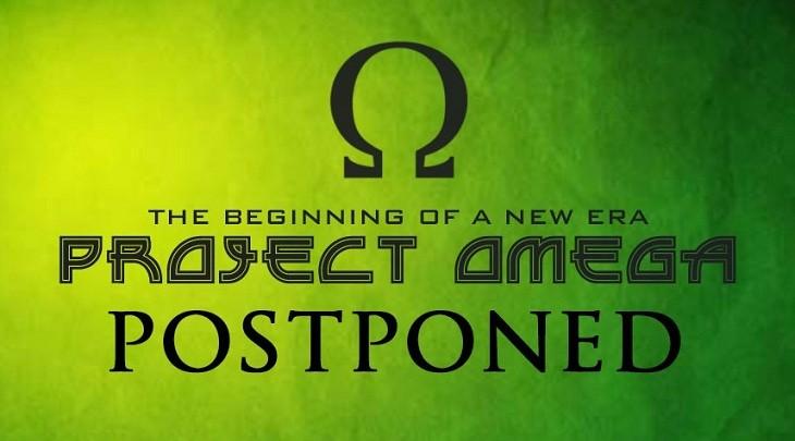 Project Omega Postponed