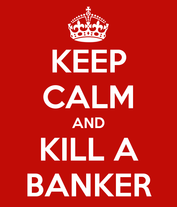 Keep calm and kill a banker